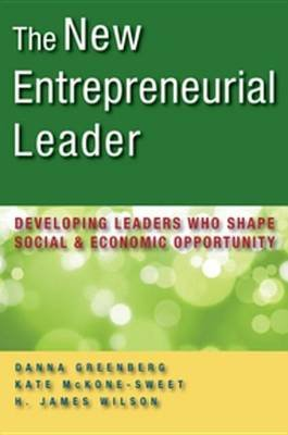 The New Entrepreneurial Leader - Developing Leaders Who Shape Social and Economic Opportunity (Electronic book text): Danna...