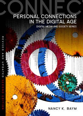 Personal Connections in the Digital Age (Paperback, 2nd Revised edition): Nancy K Baym