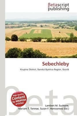 Sebechleby (Paperback): Lambert M. Surhone, Mariam T. Tennoe, Susan F. Henssonow