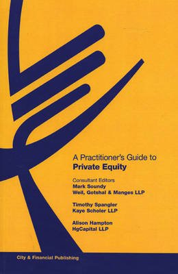 A Practitioner's Guide to Private Equity (Paperback): Mark Soundy, Timothy Spangler, Alison Hampton