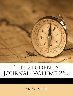 The Student's Journal, Volume 26... (Paperback): Anonymous