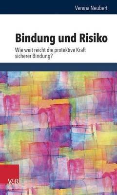 Bindung Und Risiko - Wie Weit Reicht Die Protektive Kraft Sicherer Bindung? (German, Paperback): Verena Neubert
