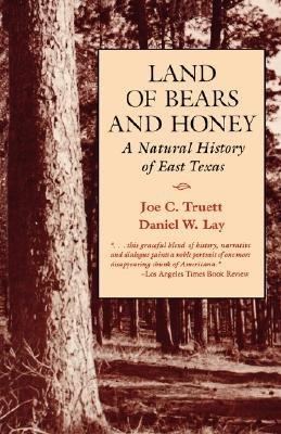 Land of Bears and Honey - A Natural History of East Texas (Paperback): Joe C. Truett, Daniel W Lay