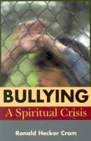 Bullying - A Spiritual Crisis (Paperback, New): Ronald Hugh Cram