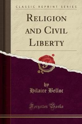 Religion and Civil Liberty (Classic Reprint) (Paperback): Hilaire Belloc
