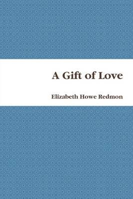 A Gift of Love (Electronic book text): Elizabeth Howe Redmon