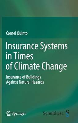 Insurance Systems in Times of Climate Change - Insurance of Buildings Against Natural Hazards (Hardcover, 2012): Cornel Quinto