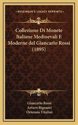 Collezione Di Monete Italiane Medioevali E Moderne del Giancarlo Rossi (1895) (English, Italian, Hardcover): Giancarlo Rossi,...