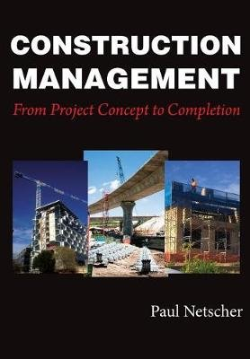 Construction Management - From Project Concept to Completion (Paperback): Paul Netscher