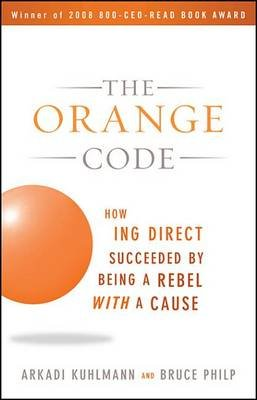 The Orange Code - How ING Direct Succeeded by Being a Rebel with a Cause (Electronic book text, 1st edition): Arkadi Kuhlmann,...