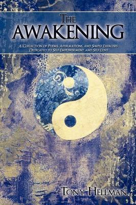 The Awakening - A Collection of Poems, Affirmations, and Simple Exercises Dedicated to Self-Empowerment and Self-Love...