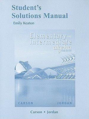 Student Solutions Manual for Elementary and Intermediate Algebra (Paperback, 3rd Revised edition): Tom Carson, Bill E Jordan