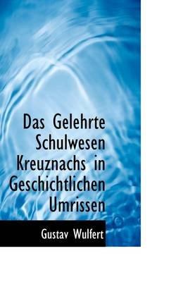 Das Gelehrte Schulwesen Kreuznachs in Geschichtlichen Umrissen (Paperback): Gustav Wulfert