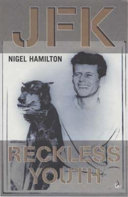 JFK, v.1: Reckless Youth (Paperback, New edition): Nigel Hamilton