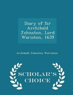 Diary of Sir Archibald Johnston, Lord Wariston, 1639 - Scholar's Choice Edition (Paperback): Archibald Johnston Warriston