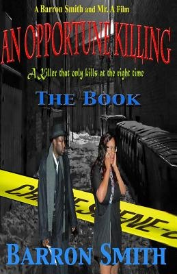 An Opportune Killing - A Short Story and Movie (Paperback): Barron Smith