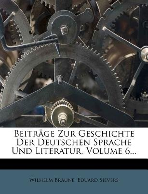 Beitrage Zur Geschichte Der Deutschen Sprache Und Literatur, Volume 6 (German, Paperback): Wilhelm Braune, Hermann Paul, Eduard...