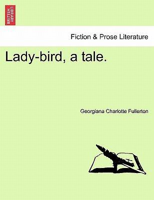 Lady-Bird, a Tale. (Paperback): Georgiana Charlotte Fullerton