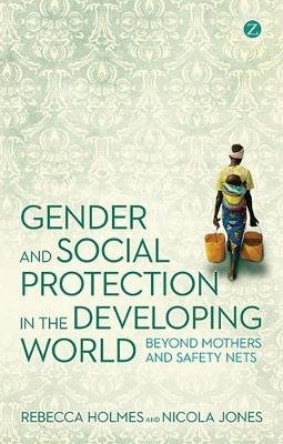 Gender and Social Protection in the Developing World - Beyond Mothers and Safety Nets (Electronic book text, 1st edition):...