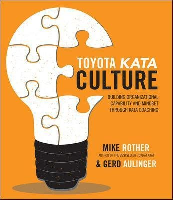 Toyota Kata Culture: Building Organizational Capability and Mindset through Kata Coaching (Hardcover): Mike Rother, Gerd...