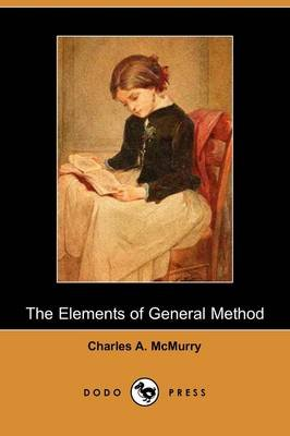 The Elements of General Method (Dodo Press) (Paperback): Charles Alexander McMurry