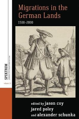 Migrations in the German Lands, 1500-2000 (Hardcover): Jason Coy, Jared Poley, Alexander Schunka