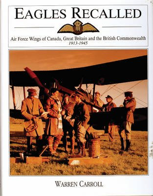 Eagles Recalled - Pilot and Aircrew Wings of Canada, Great Britain and the British Commonwealth, 1913-1945 (Hardcover): Warren...