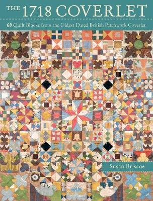 The 1718 Coverlet - 69 quilt blocks from the oldest dated British patchwork coverlet (Paperback, New edition): Susan Briscoe