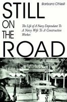 Still on the Road - The Life of A Navy Dependant To A Navy Wife To A Construction Worker. (Paperback): Barbara O'Neill