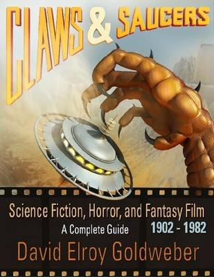 Claws & Saucers: Science Fiction, Horror, and Fantasy Film: A Complete Guide: 1902-1982 (Electronic book text): David Elroy...