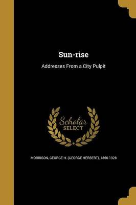 Sun-Rise (Paperback): George H (George Herbert) 18 Morrison