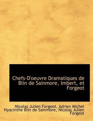 Chefs-D'Oeuvre Dramatiques de Blin de Sainmore, Imbert, Et Forgeot (Paperback): Nicolas Julien Forgeot, Adrien Michel...