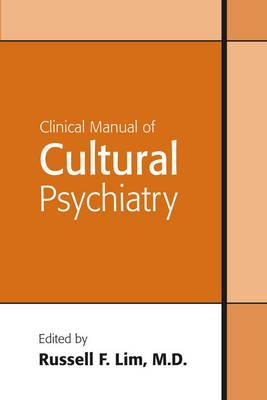 Clinical Manual of Cultural Psychiatry (Electronic book text): Russell F. Lim