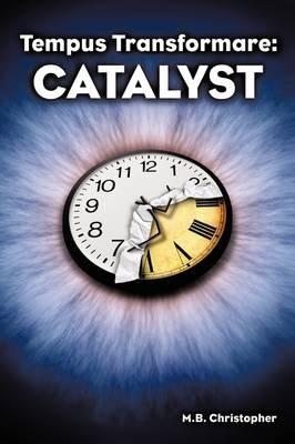 Tempus Transformare - Catalyst (Paperback): M. B. Christopher