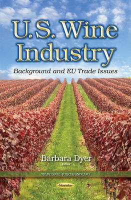 U.S. Wine Industry - Background & EU Trade Issues (Paperback): Barbara Dyer