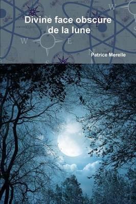 Divine Face Obscure De La Lune (French, Paperback): Patrice Merelle