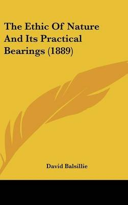 The Ethic of Nature and Its Practical Bearings (1889) (Hardcover): David. Balsillie
