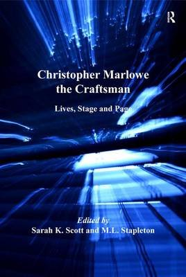 Christopher Marlowe the Craftsman - Lives, Stage, and Page (Electronic book text): M.L. Stapleton