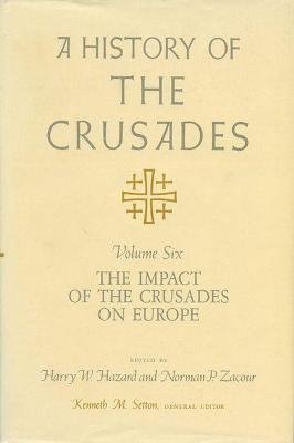 A History of the Crusades, v. 6 - Impact of the Crusades on Europe (Paperback): Harry W. Hazard, Norman P. Zacour