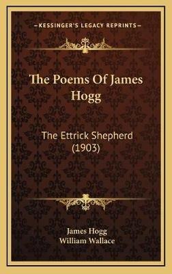 The Poems of James Hogg - The Ettrick Shepherd (1903) (Hardcover): James Hogg