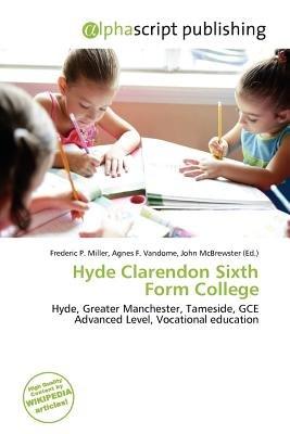 Hyde Clarendon Sixth Form College (Paperback): Frederic P. Miller, Agnes F. Vandome, John McBrewster