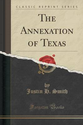 The Annexation of Texas (Classic Reprint) (Paperback): Justin Harvey Smith