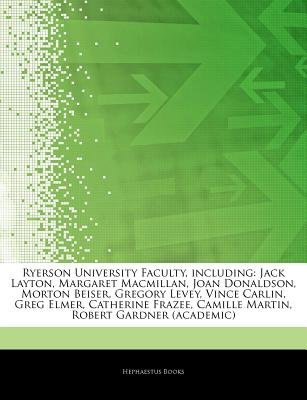 Articles on Ryerson University Faculty, Including - Jack Layton, Margaret MacMillan, Joan Donaldson, Morton Beiser, Gregory...