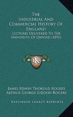 The Industrial and Commercial History of England - Lectures Delivered to the University of Oxford (1892) (Hardcover): James...