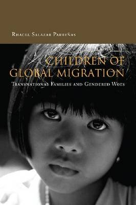 Children of Global Migration - Transnational Families and Gendered Woes (Hardcover, First): Rhacel Salazar Parrenas