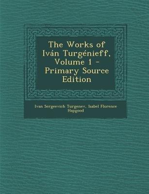 The Works of Ivan Turgenieff, Volume 1 (Paperback, Primary Source): Ivan Sergeevich Turgenev, Isabel Florence Hapgood