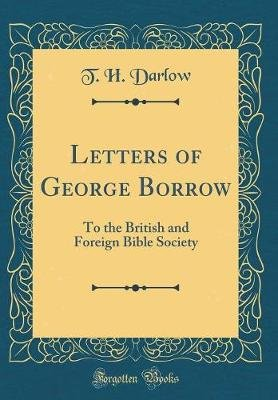 Letters of George Borrow - To the British and Foreign Bible Society (Classic Reprint) (Hardcover): T. H. Darlow