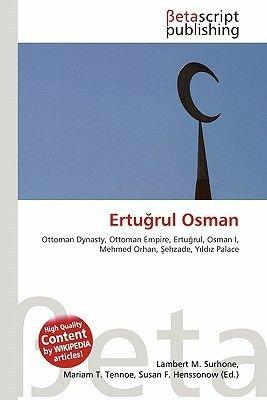 Ertu Rul Osman (Paperback): Lambert M. Surhone, Mariam T. Tennoe, Susan F. Henssonow