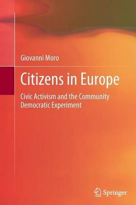 Citizens in Europe - Civic Activism and the Community Democratic Experiment (Paperback, 2012): Giovanni Moro