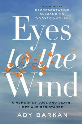 Eyes to the Wind - A Memoir of Love and Death, Hope and Resistance (Hardcover): Ady Barkan